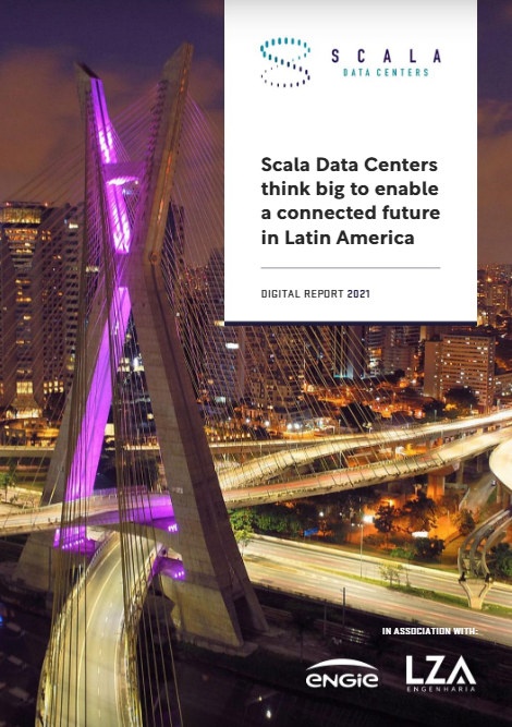 SCALA DATA CENTERS THINK BIG TO ENABLE A CONNECTED FUTURE IN LATIN AMERICA